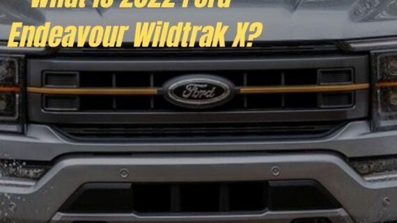 2022 Ford Endeavour Wildtrak X – Apa itu?  » Motor Oktan