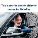 Mobil teratas untuk warga lanjut usia di bawah Rs 50 lakh » MotorOctane